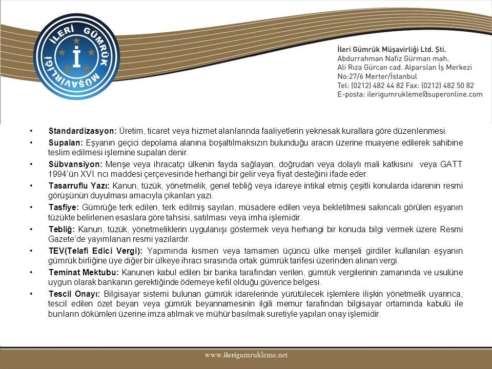 Standardizasyon: Üretim, ticaret veya hizmet alanlarında faaliyetlerin yeknesak kurallara göre düzenlenmesi.