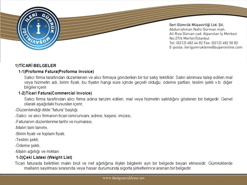 1)TİCARİ BELGELER 1-1)Proforma Fatura(Proforma Invoice) Satıcı firma tarafından düzenlenen ve alıcı firmaya gönderilen bir tür satış teklifidir.