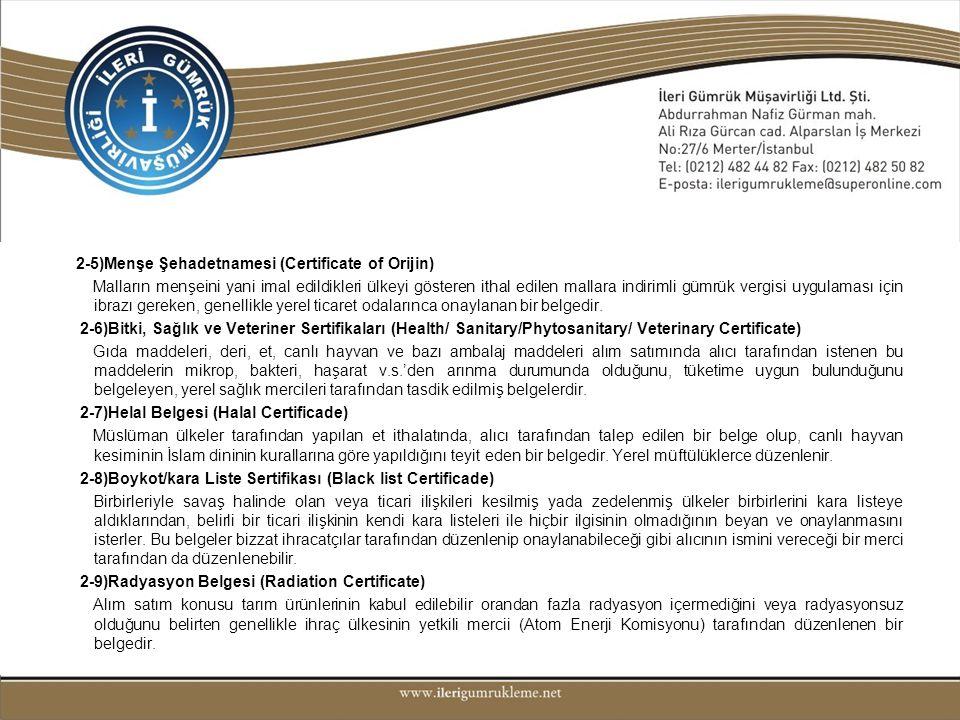 2-5)Menşe Şehadetnamesi (Certificate of Orijin) Malların menşeini yani imal edildikleri ülkeyi gösteren ithal edilen mallara indirimli gümrük vergisi uygulaması için ibrazı gereken, genellikle yerel ticaret odalarınca onaylanan bir belgedir.