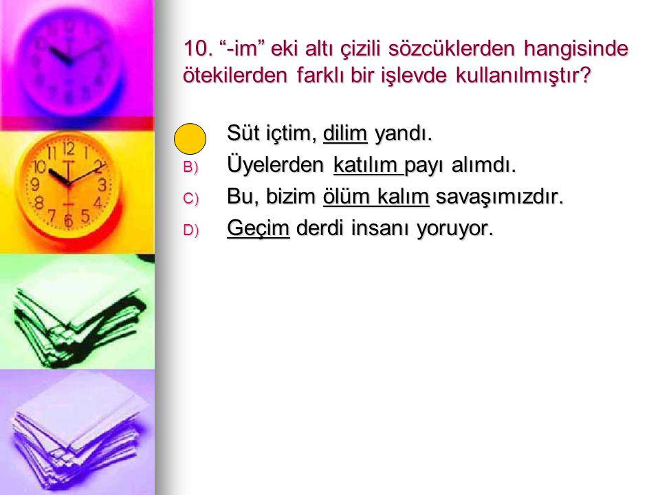 10. -im eki altı çizili sözcüklerden hangisinde ötekilerden farklı bir işlevde kullanılmıştır