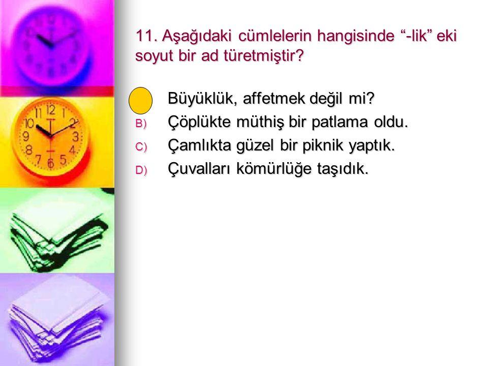 11. Aşağıdaki cümlelerin hangisinde -lik eki soyut bir ad türetmiştir
