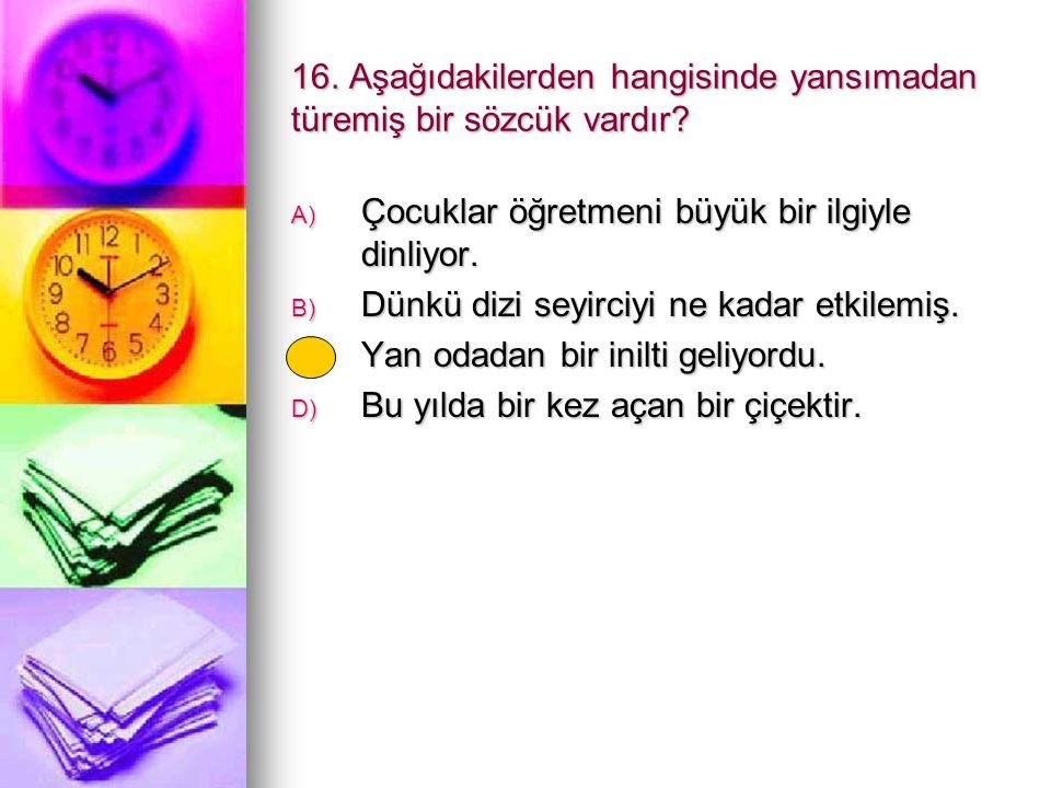 16. Aşağıdakilerden hangisinde yansımadan türemiş bir sözcük vardır