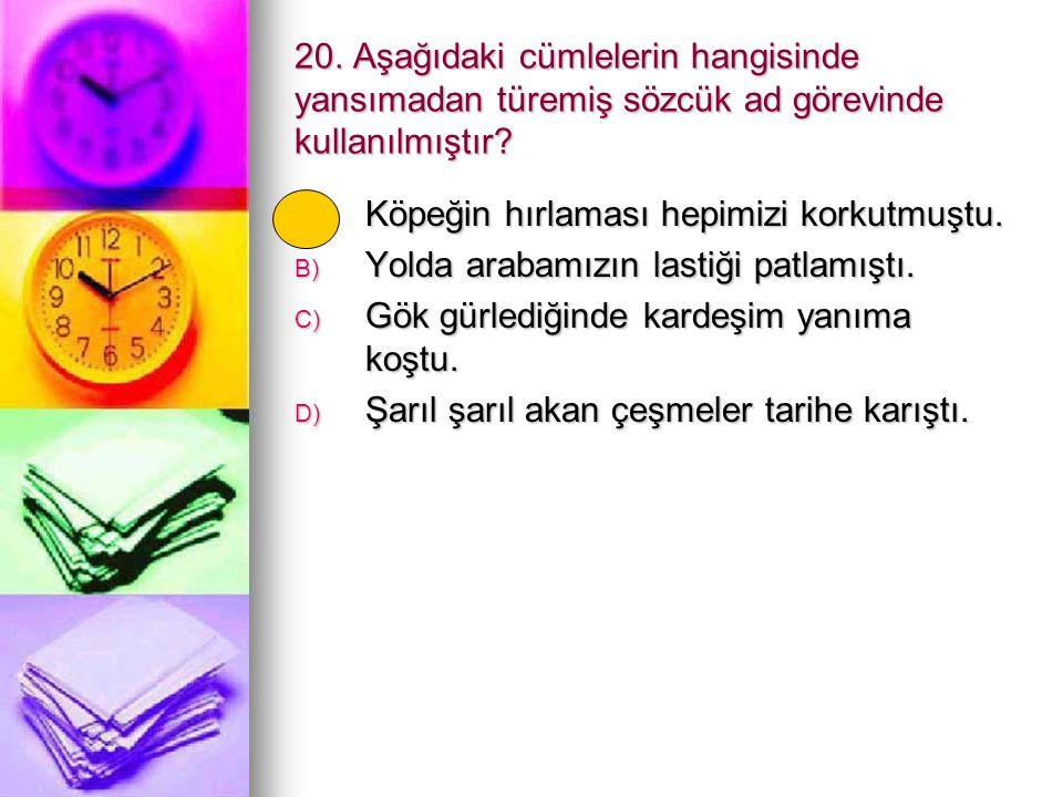 20. Aşağıdaki cümlelerin hangisinde yansımadan türemiş sözcük ad görevinde kullanılmıştır