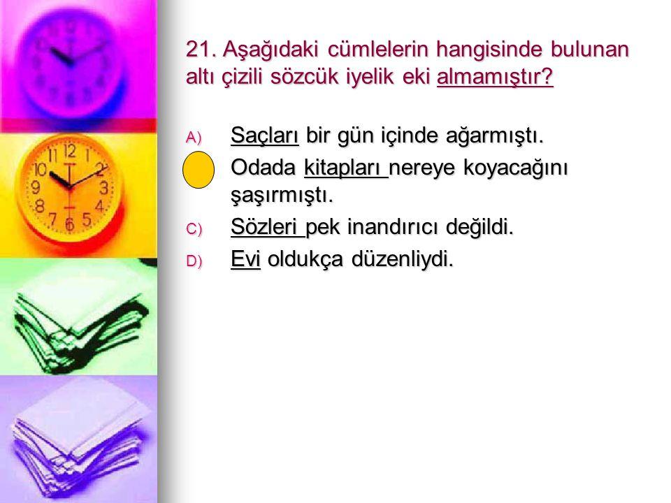 21. Aşağıdaki cümlelerin hangisinde bulunan altı çizili sözcük iyelik eki almamıştır