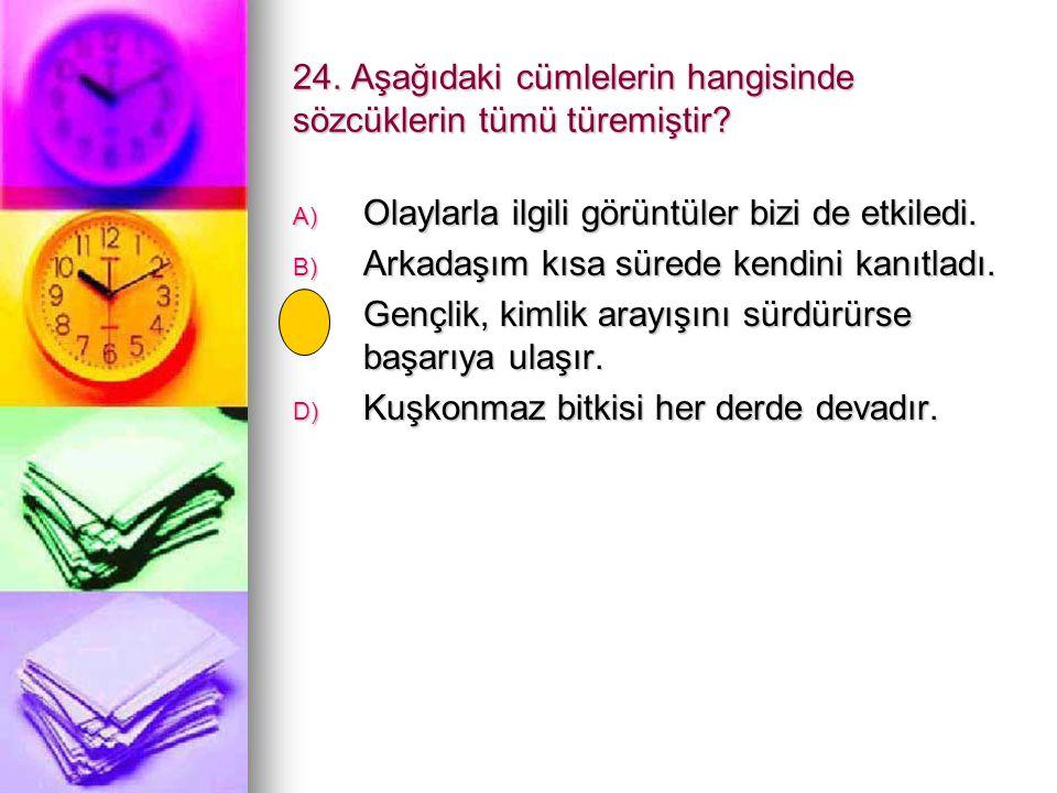 24. Aşağıdaki cümlelerin hangisinde sözcüklerin tümü türemiştir