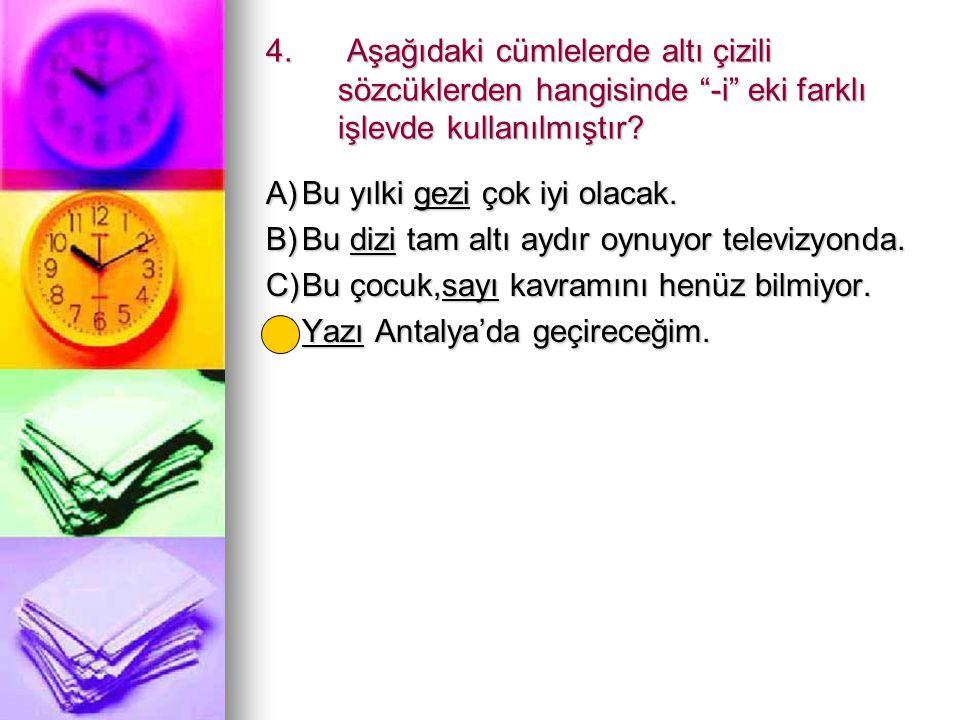 Aşağıdaki cümlelerde altı çizili sözcüklerden hangisinde -i eki farklı işlevde kullanılmıştır