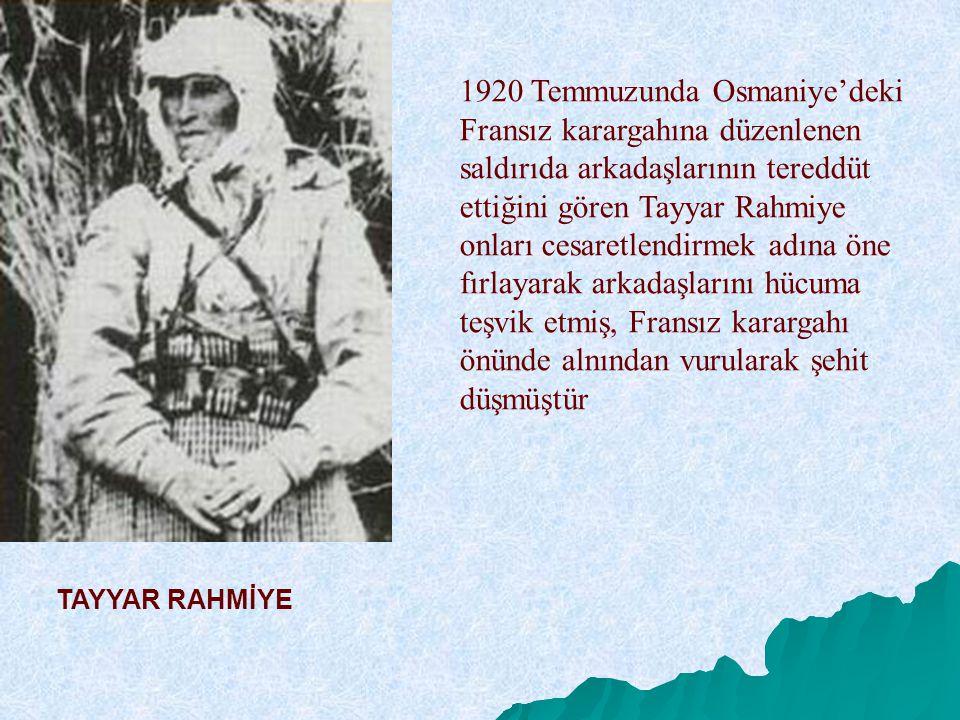 1920 Temmuzunda Osmaniye'deki Fransız karargahına düzenlenen saldırıda arkadaşlarının tereddüt ettiğini gören Tayyar Rahmiye onları cesaretlendirmek adına öne fırlayarak arkadaşlarını hücuma teşvik etmiş, Fransız karargahı önünde alnından vurularak şehit düşmüştür