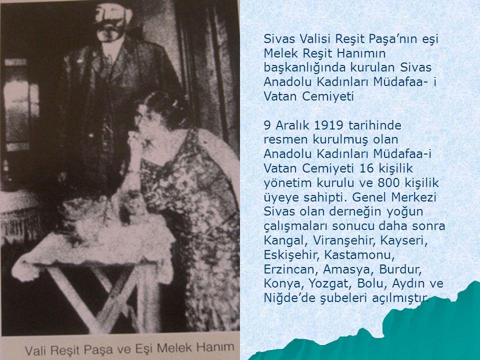Sivas Valisi Reşit Paşa'nın eşi Melek Reşit Hanımın başkanlığında kurulan Sivas Anadolu Kadınları Müdafaa- i Vatan Cemiyeti