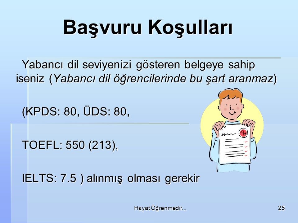 Başvuru Koşulları Yabancı dil seviyenizi gösteren belgeye sahip iseniz (Yabancı dil öğrencilerinde bu şart aranmaz)