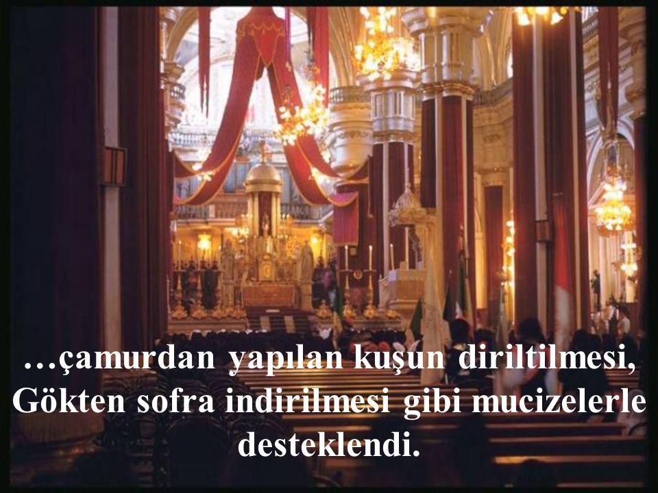 …çamurdan yapılan kuşun diriltilmesi, Gökten sofra indirilmesi gibi mucizelerle desteklendi.