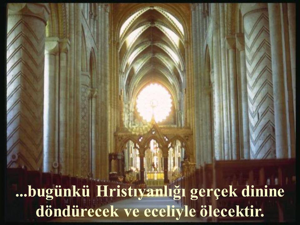 ...bugünkü Hristıyanlığı gerçek dinine döndürecek ve eceliyle ölecektir.