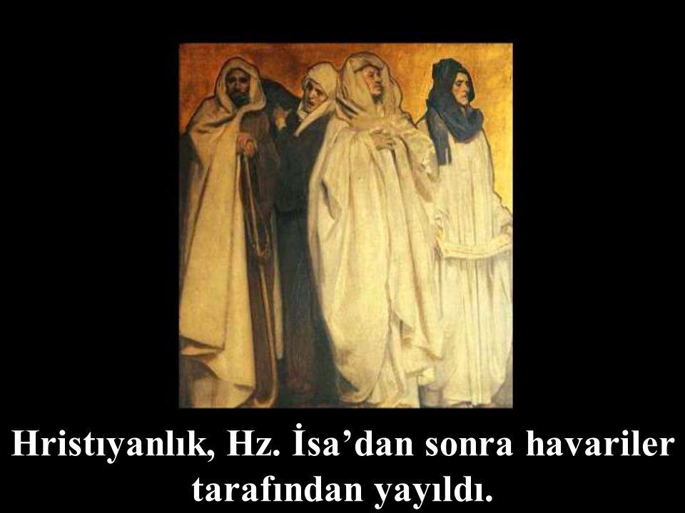 Hristıyanlık, Hz. İsa'dan sonra havariler tarafından yayıldı.