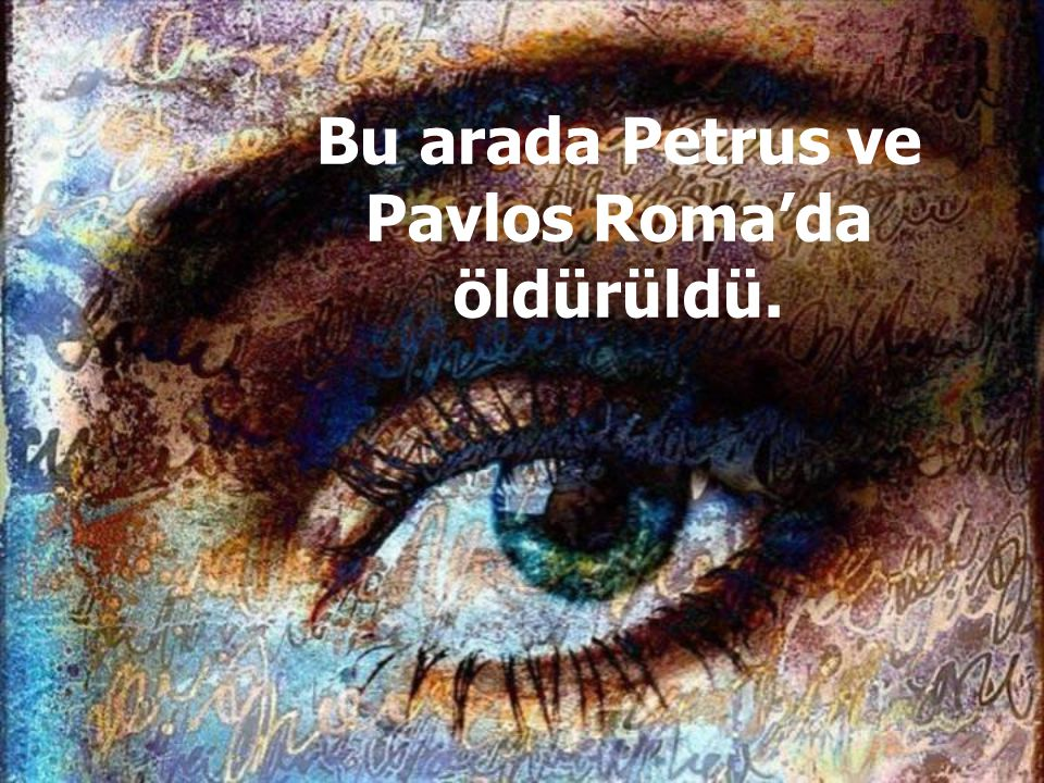 Bu arada Petrus ve Pavlos Roma'da öldürüldü.