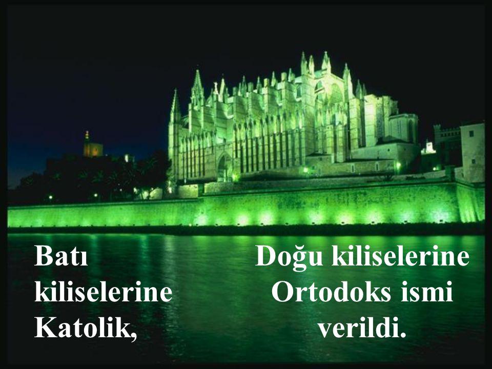 Doğu kiliselerine Ortodoks ismi verildi.