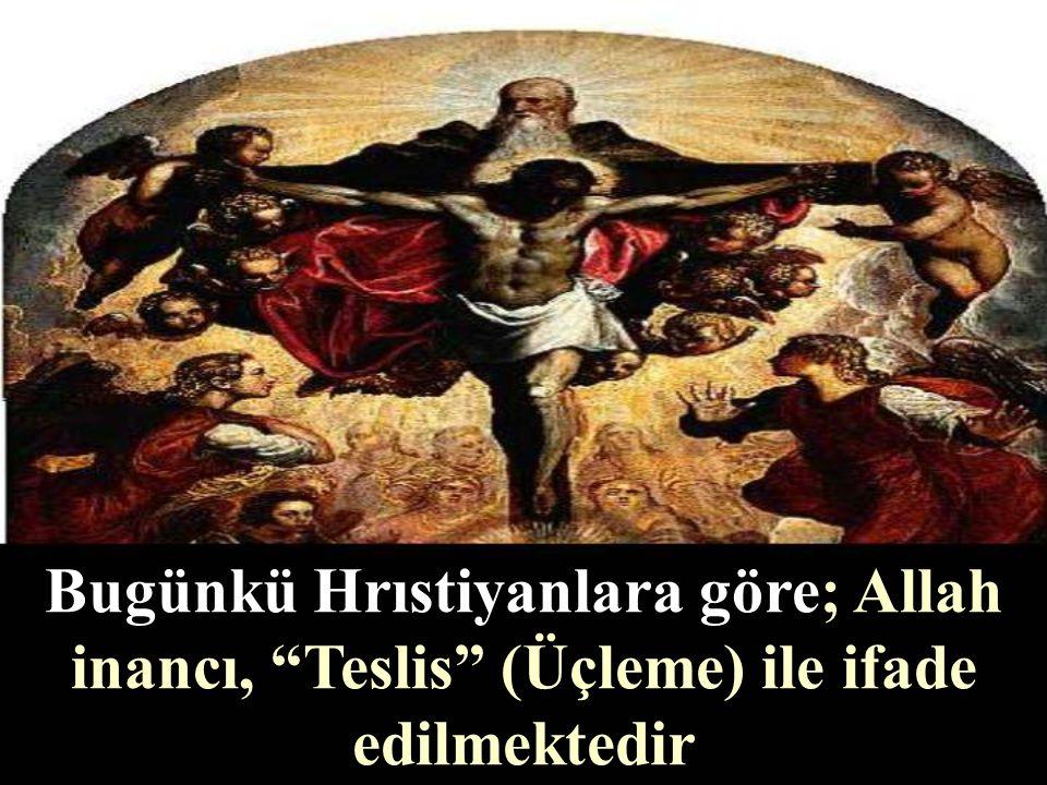 Bugünkü Hrıstiyanlara göre; Allah inancı, Teslis (Üçleme) ile ifade edilmektedir