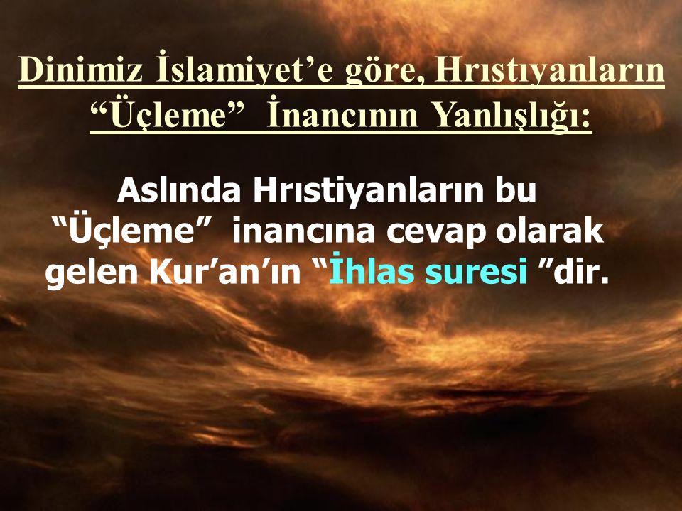 Dinimiz İslamiyet'e göre, Hrıstıyanların Üçleme İnancının Yanlışlığı: