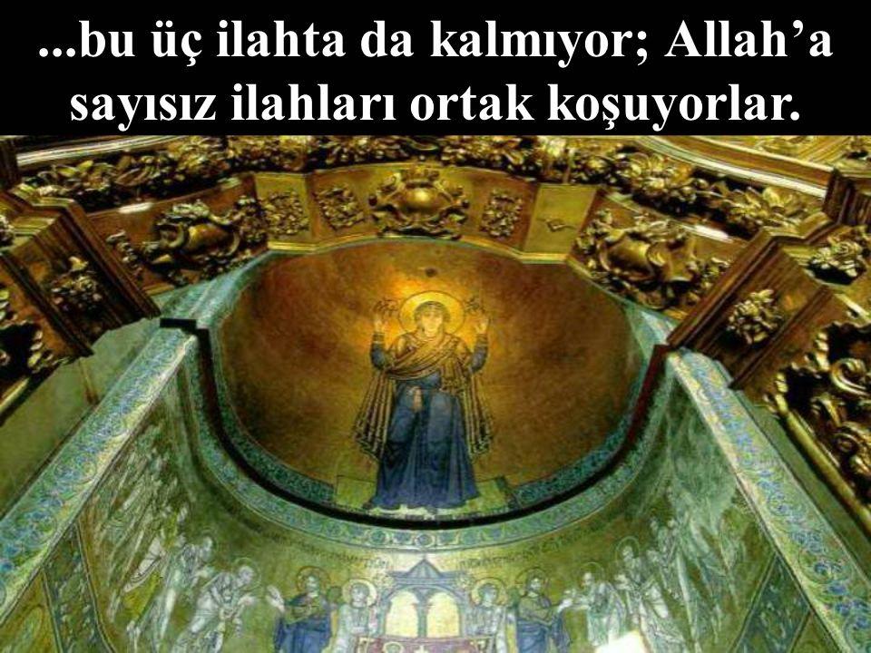 ...bu üç ilahta da kalmıyor; Allah'a sayısız ilahları ortak koşuyorlar.