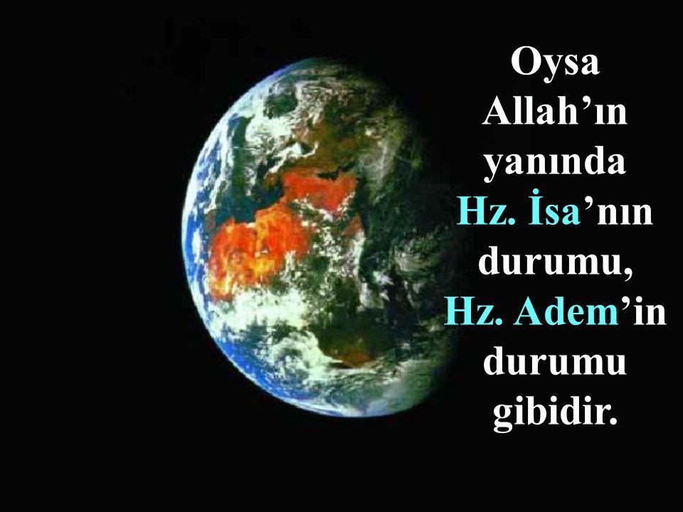 Oysa Allah'ın yanında Hz. İsa'nın durumu, Hz. Adem'in durumu gibidir.