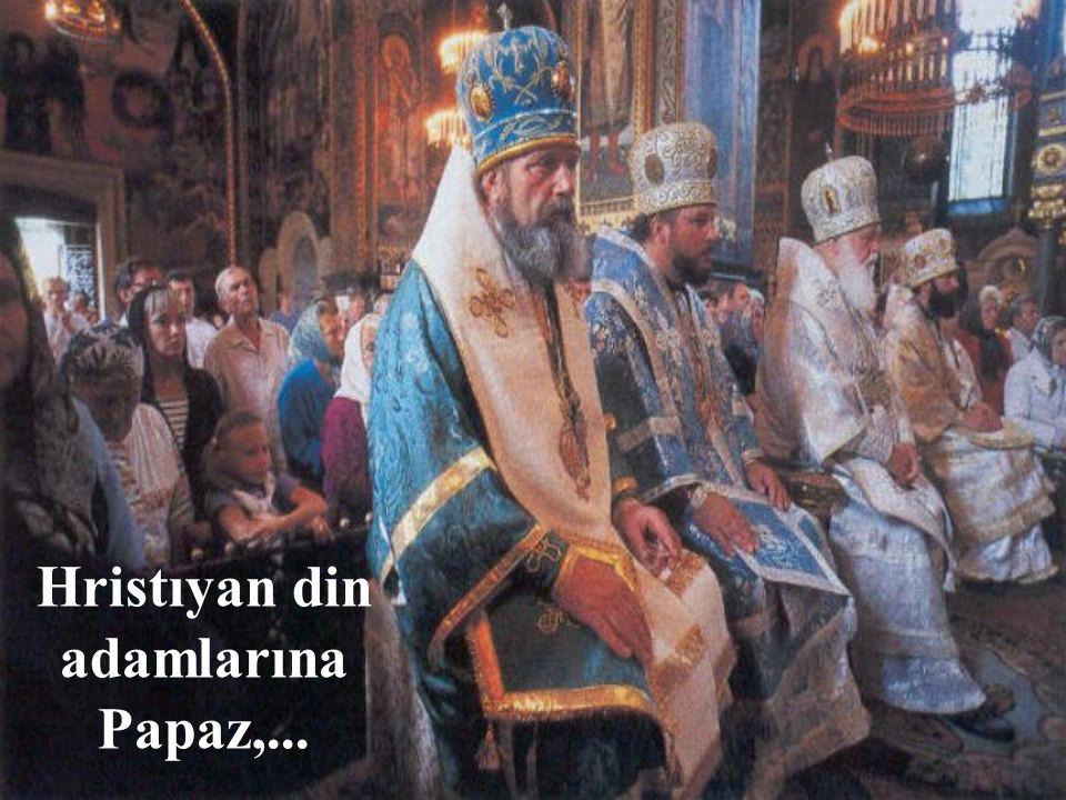 Hristıyan din adamlarına Papaz,...