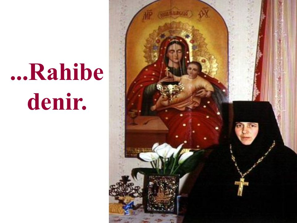 ...Rahibe denir.