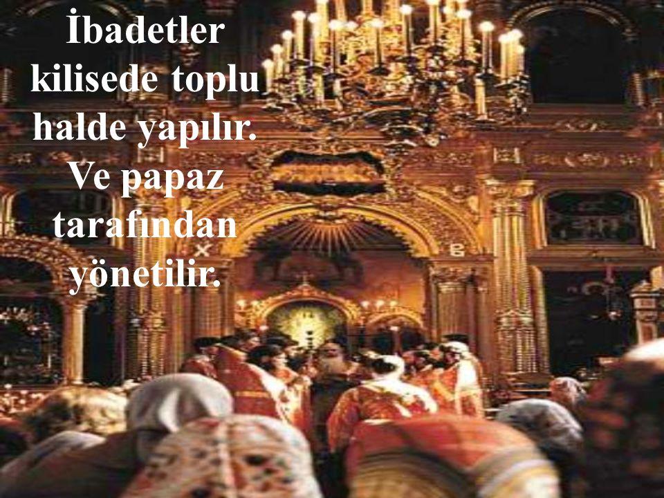 İbadetler kilisede toplu halde yapılır. Ve papaz tarafından yönetilir.