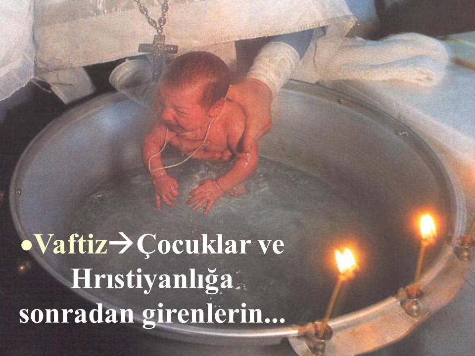 VaftizÇocuklar ve Hrıstiyanlığa sonradan girenlerin...