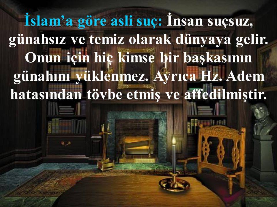 İslam'a göre asli suç: İnsan suçsuz, günahsız ve temiz olarak dünyaya gelir.