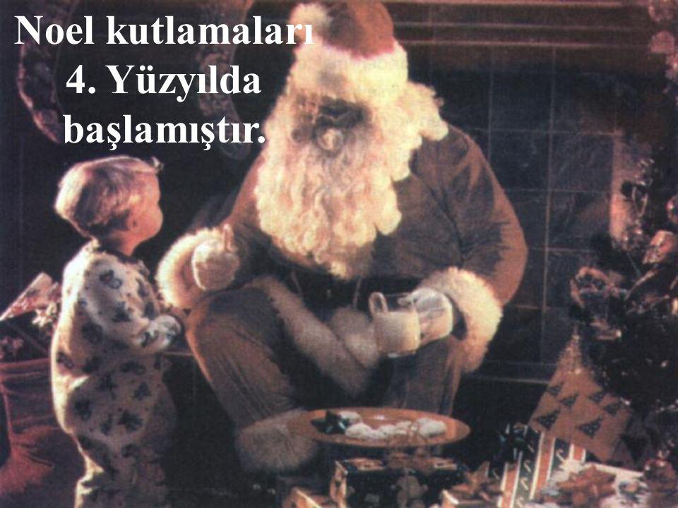 Noel kutlamaları 4. Yüzyılda başlamıştır.