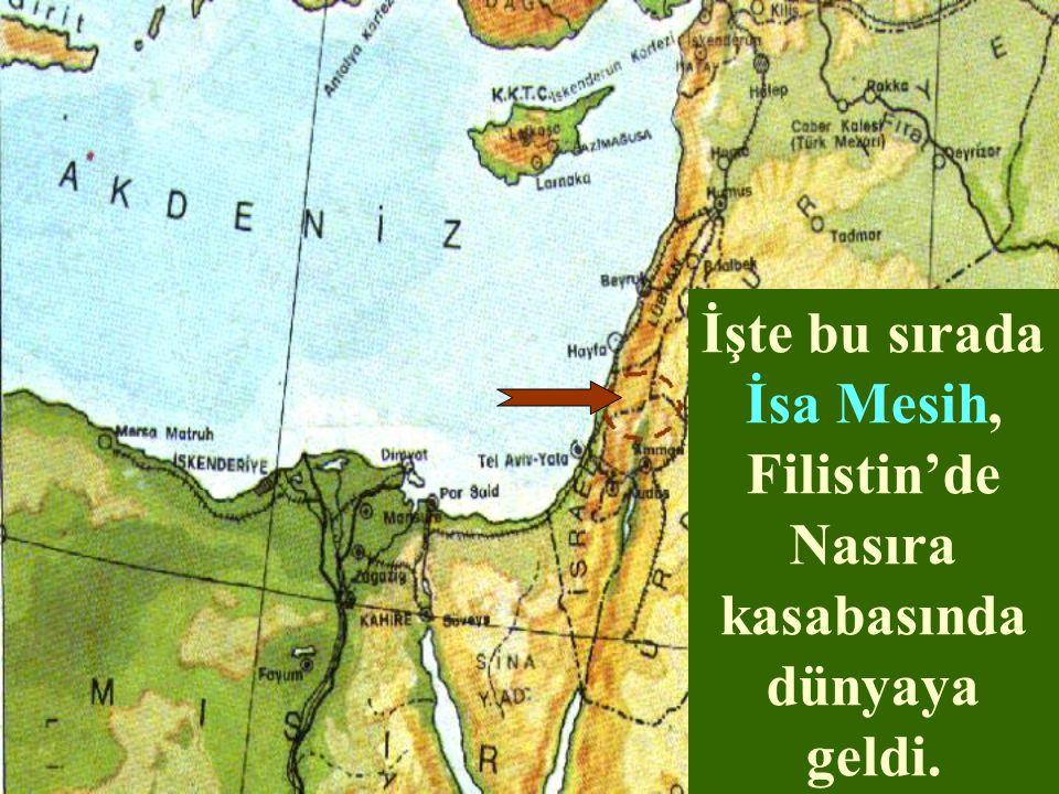 İşte bu sırada İsa Mesih, Filistin'de Nasıra kasabasında dünyaya geldi.