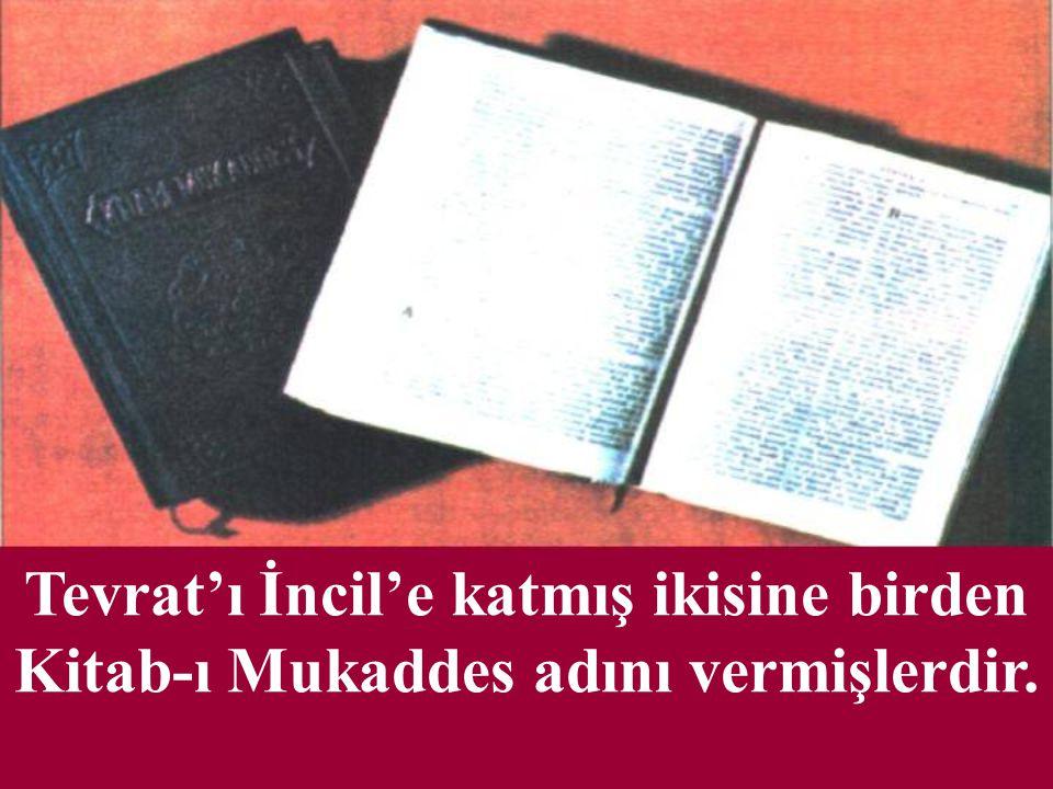 Tevrat'ı İncil'e katmış ikisine birden Kitab-ı Mukaddes adını vermişlerdir.