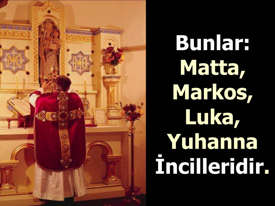Bunlar: Matta, Markos, Luka, Yuhanna İncilleridir.