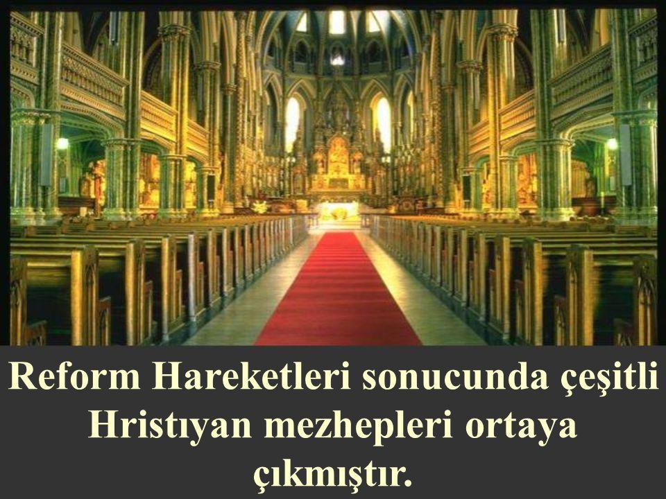 Reform Hareketleri sonucunda çeşitli Hristıyan mezhepleri ortaya çıkmıştır.