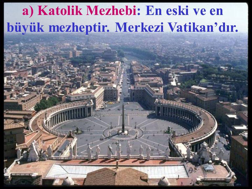 a) Katolik Mezhebi: En eski ve en büyük mezheptir. Merkezi Vatikan'dır.