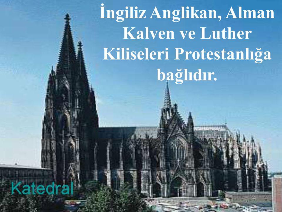 İngiliz Anglikan, Alman Kalven ve Luther Kiliseleri Protestanlığa bağlıdır.