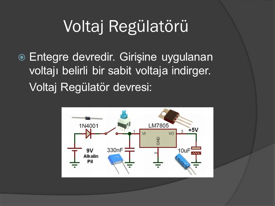 Voltaj Regülatörü Entegre devredir. Girişine uygulanan voltajı belirli bir sabit voltaja indirger.
