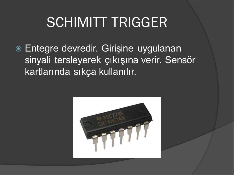 SCHIMITT TRIGGER Entegre devredir. Girişine uygulanan sinyali tersleyerek çıkışına verir.