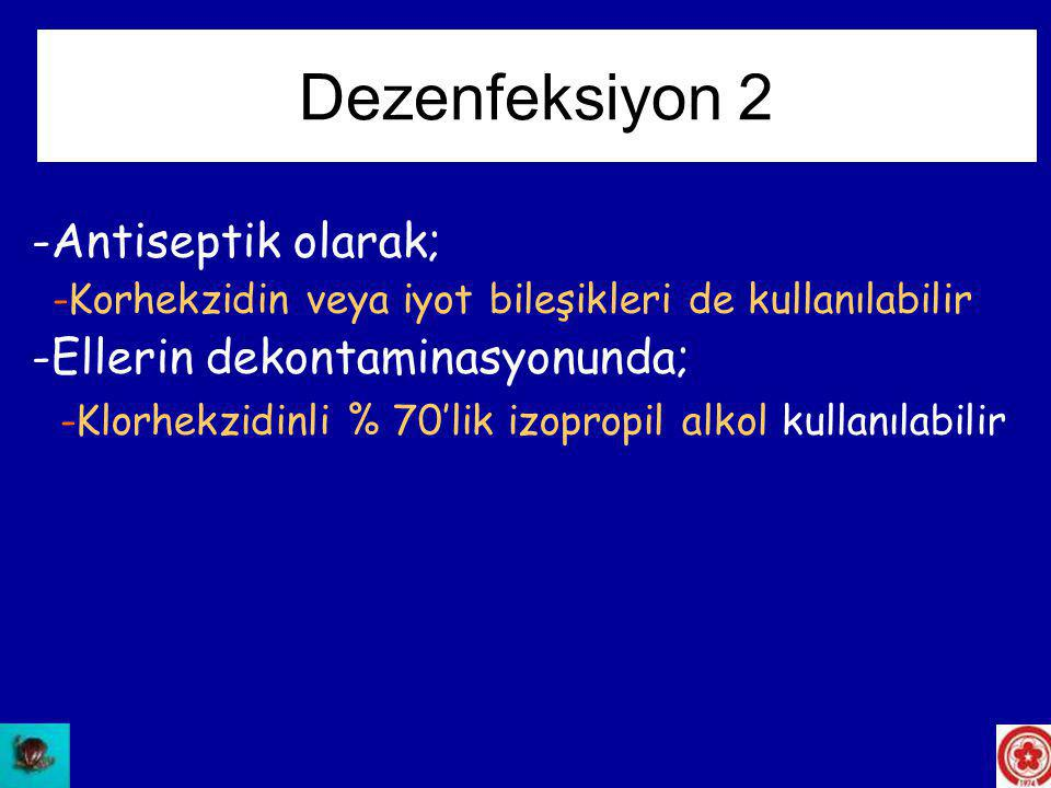 Dezenfeksiyon 2 Antiseptik olarak; Ellerin dekontaminasyonunda;