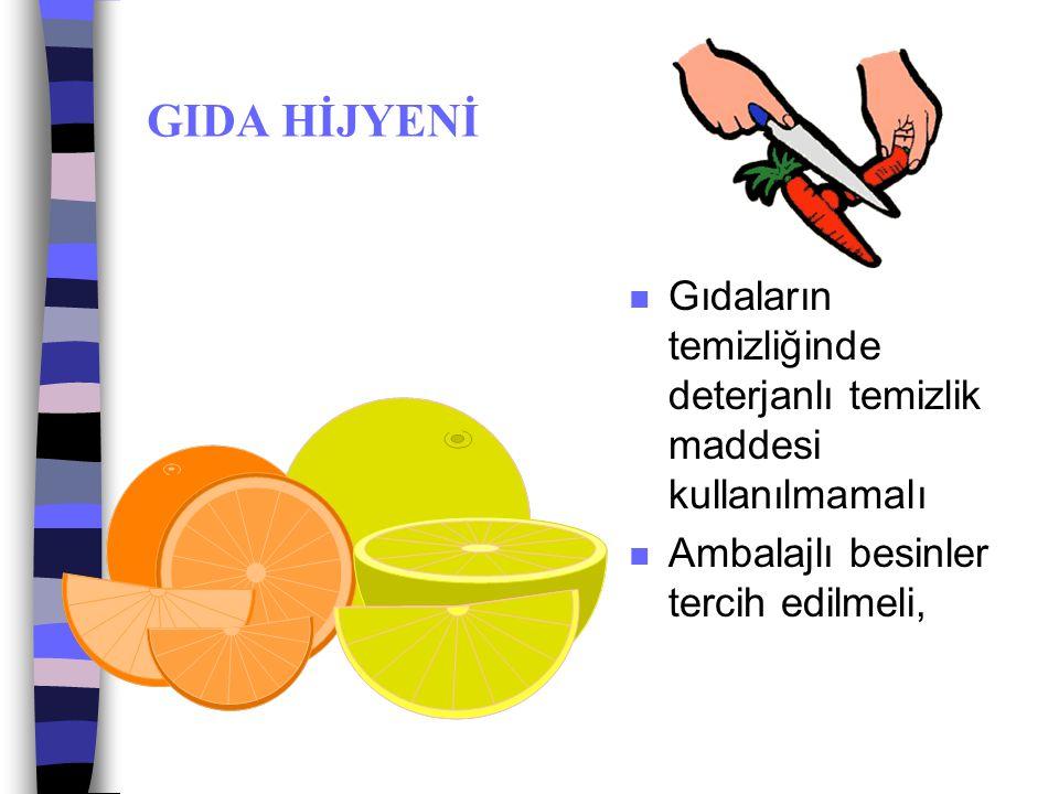 GIDA HİJYENİ Gıdaların temizliğinde deterjanlı temizlik maddesi kullanılmamalı.
