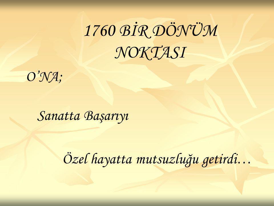 1760 BİR DÖNÜM NOKTASI O'NA; Sanatta Başarıyı