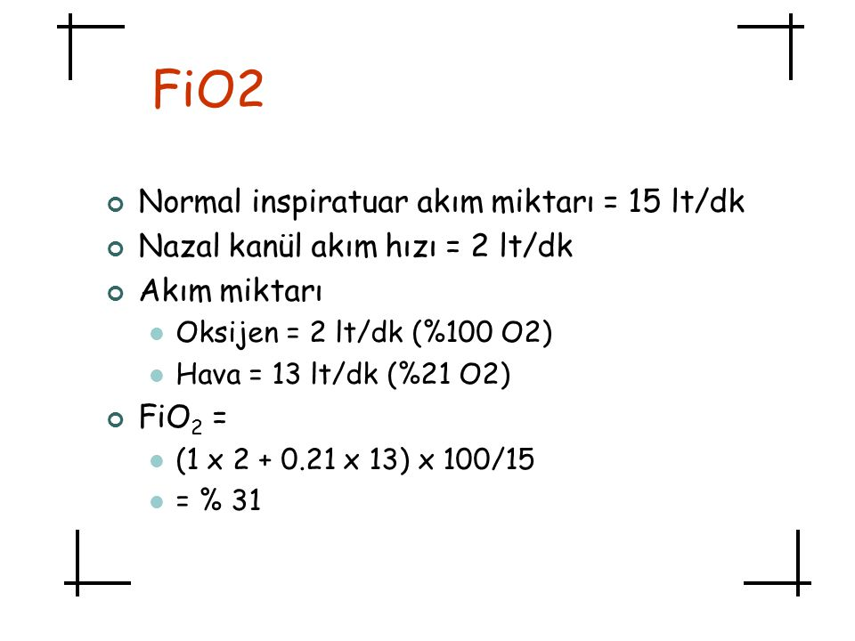 FiO2 Normal inspiratuar akım miktarı = 15 lt/dk