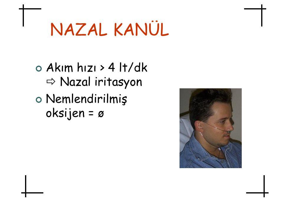 NAZAL KANÜL Akım hızı > 4 lt/dk  Nazal iritasyon