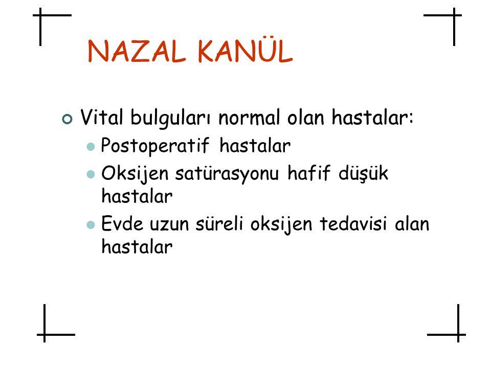 NAZAL KANÜL Vital bulguları normal olan hastalar: