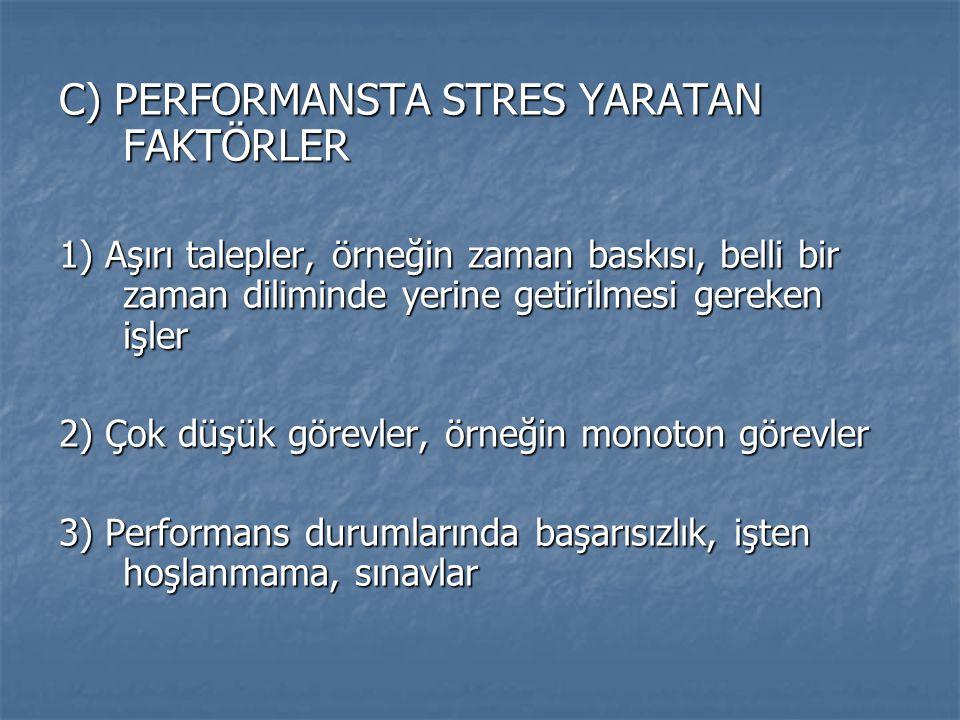C) PERFORMANSTA STRES YARATAN FAKTÖRLER