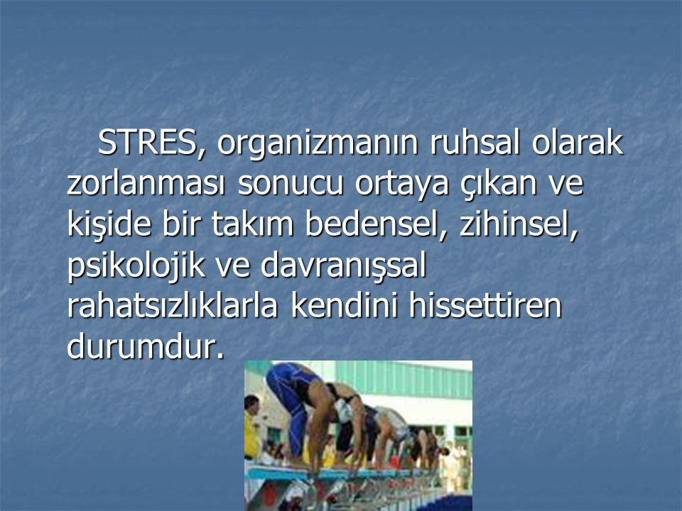 STRES, organizmanın ruhsal olarak zorlanması sonucu ortaya çıkan ve kişide bir takım bedensel, zihinsel, psikolojik ve davranışsal rahatsızlıklarla kendini hissettiren durumdur.