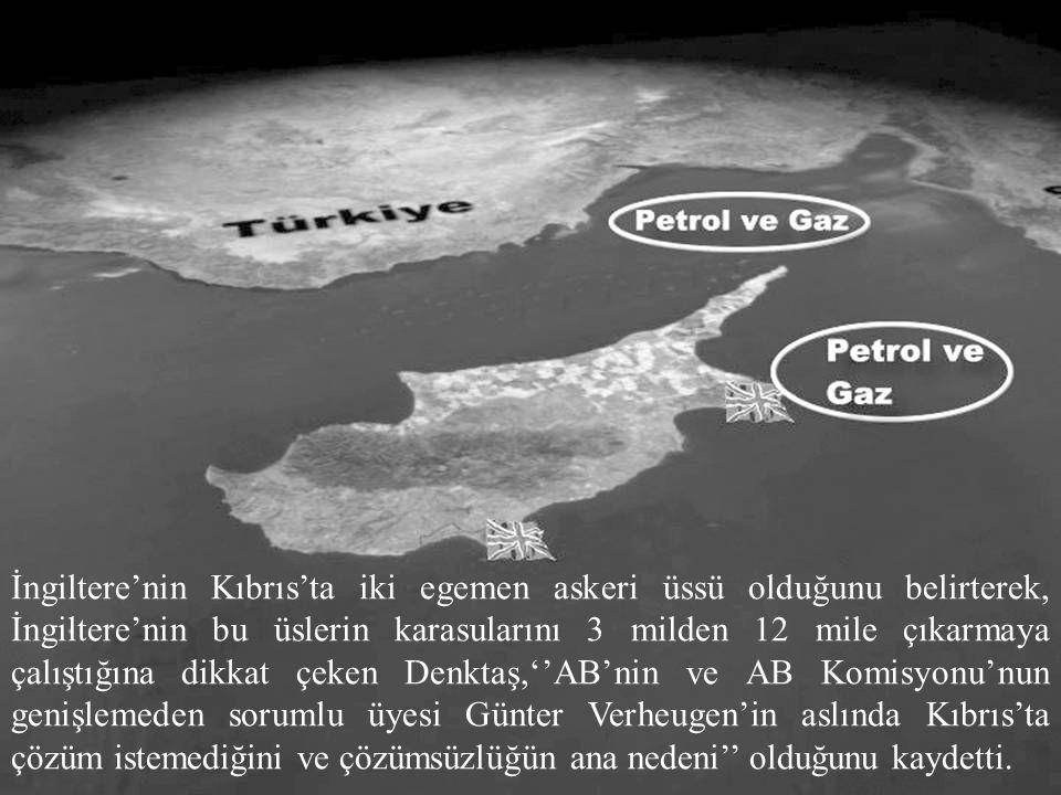 İngiltere'nin Kıbrıs'ta iki egemen askeri üssü olduğunu belirterek, İngiltere'nin bu üslerin karasularını 3 milden 12 mile çıkarmaya çalıştığına dikkat çeken Denktaş,''AB'nin ve AB Komisyonu'nun genişlemeden sorumlu üyesi Günter Verheugen'in aslında Kıbrıs'ta çözüm istemediğini ve çözümsüzlüğün ana nedeni'' olduğunu kaydetti.