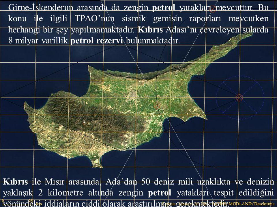 Girne-İskenderun arasında da zengin petrol yatakları mevcuttur