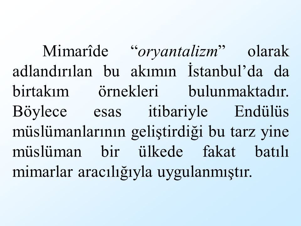 Mimarîde oryantalizm olarak adlandırılan bu akımın İstanbul'da da birtakım örnekleri bulunmaktadır.