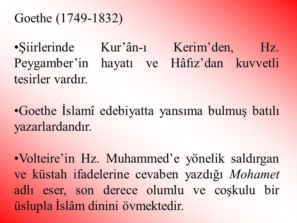Goethe (1749-1832) Şiirlerinde Kur'ân-ı Kerim'den, Hz. Peygamber'in hayatı ve Hâfız'dan kuvvetli tesirler vardır.