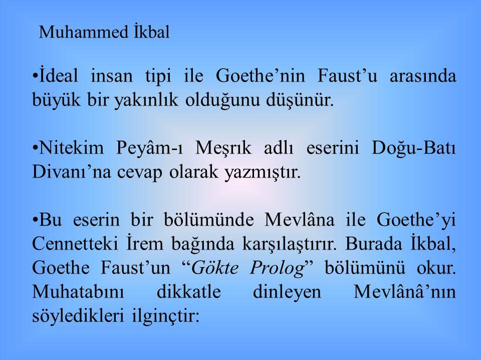 Muhammed İkbal İdeal insan tipi ile Goethe'nin Faust'u arasında büyük bir yakınlık olduğunu düşünür.