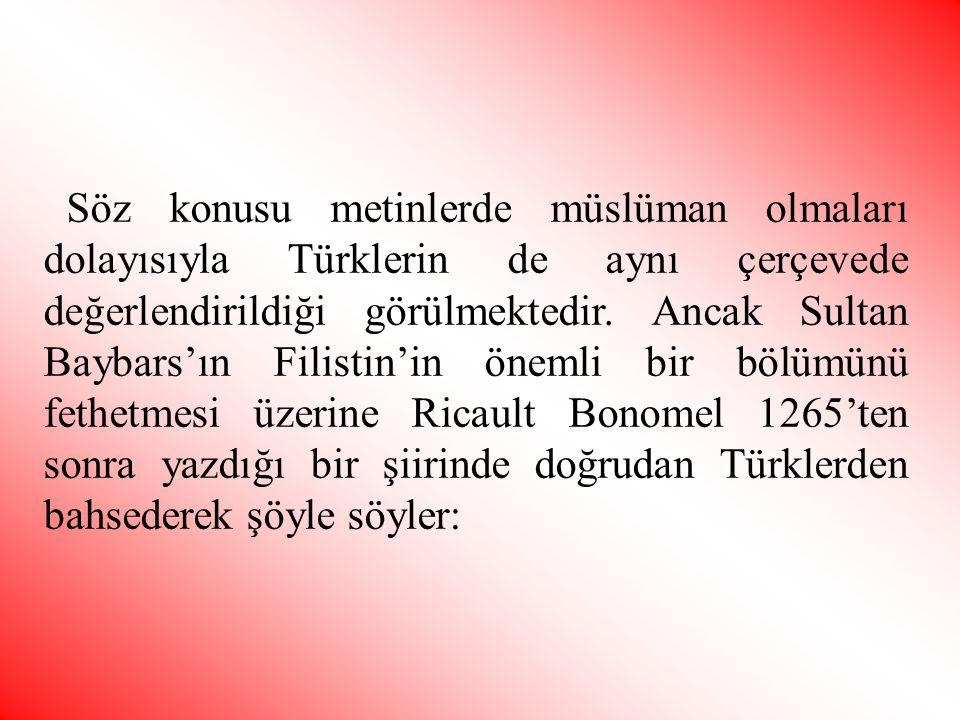 Söz konusu metinlerde müslüman olmaları dolayısıyla Türklerin de aynı çerçevede değerlendirildiği görülmektedir.